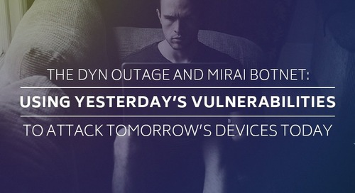 The Dyn Outage and Mirai Botnet: Using Yesterday's Vulnerabilities to Attack Tomorrow's Devices Today