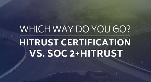 Which Way Do You Go?  HITRUST Certification vs. SOC 2+HITRUST