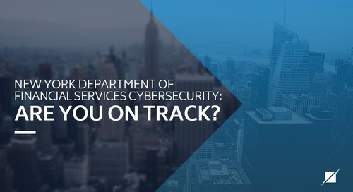 New York Department of Financial Services Cybersecurity: Are You On Track?