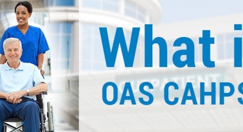 Understanding OAS CAHPS and the importance of conducting this survey now