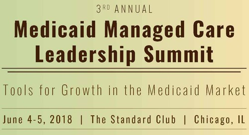 Medicaid Managed Care Leadership Summit | June 4-5, 2018 | Chicago