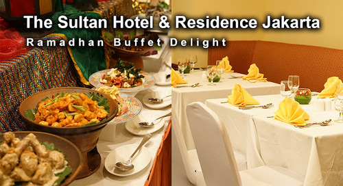Ramadan Buffet Delight, The Sultan Hotel & Residence Jakarta, Central Jakarta