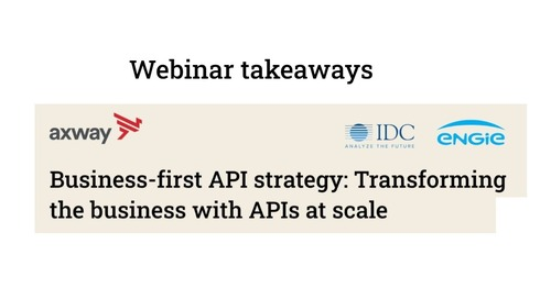Key takeaways from business-first API strategy: Transforming the business with APIs at scale