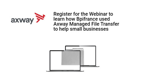 Learn how Bpifrance used Axway Managed File Transfer to help small businesses in times of crisis (Register for the webinar)