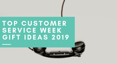 Top Customer Service Week Gift Ideas 2019