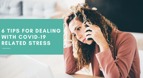6 Tips for Dealing With COVID-19 Related Stress