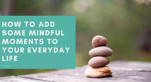 How to Add Some Mindful Moments To Your Everyday Life