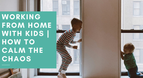 Working From Home with Kids | How to Calm the Chaos