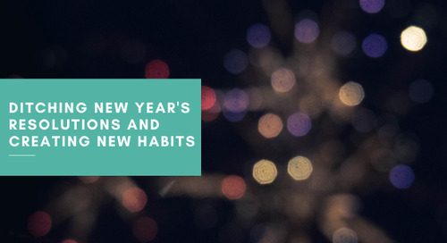 Ditching New Years Resolutions and Creating New Habits