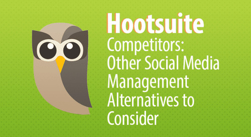 Hootsuite Competitors: 9 Other Social Media Management Alternatives to Consider