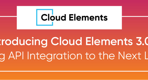 Introducing Cloud Elements 3.0: Taking API Integration to the Next Level