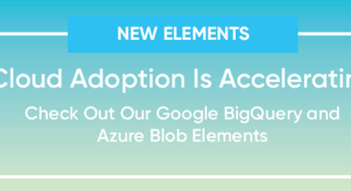 Cloud Adoption Is Accelerating: Check Out Our Google BigQuery and Azure Blob Elements