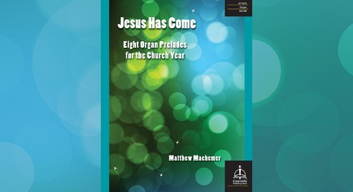 Music of the Month: Jesus Has Come—Eight Organ Preludes for the Church Year