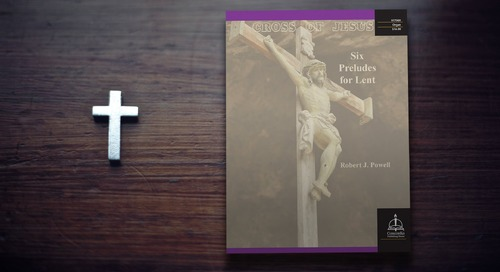 Music of the Month: Cross of Jesus: Six Preludes for Lent