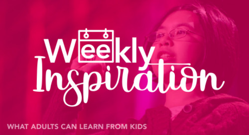 [Weekly Inspiration] What Adults Can Learn From Kids