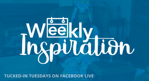 [Weekly Inspiration] Tucked-in Tuesday on Facebook Live