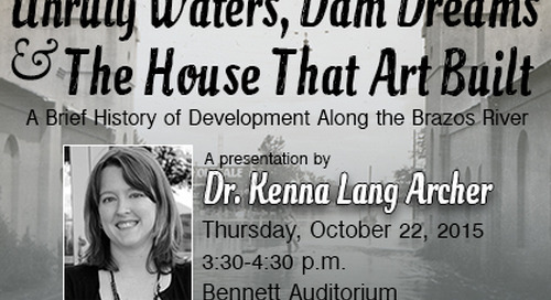 Unruly Waters, Dam Dreams and the House that Art Built: A (Brief) History of Development along the Brazos River