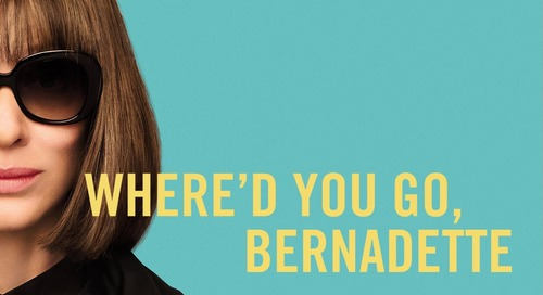REVIEW: Where'd You Go, Bernadette (2019) dir. Richard Linklater