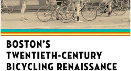 Book Review: Boston's Twentieth-Century Bicycling Renaissance by Lorenz Finnison