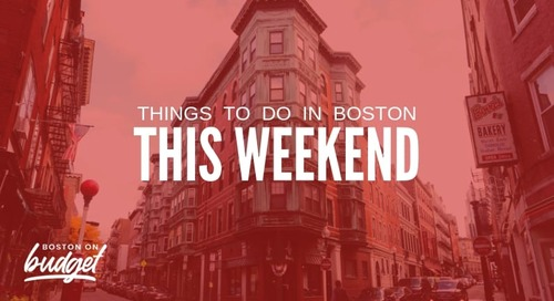 Things to Do in Boston This Weekend (May 17-19): Free & Cheap Events