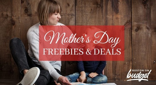 Mother's Day in Boston: The Best Freebies and Deals