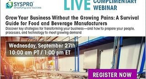 [WEBINAR] Grow Your Business Without the Growing Pains: A Survival Guide for Food and Beverage Manufacturers