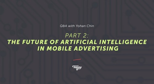 Part 2 of 2: The Future of Artificial Intelligence in Mobile Advertising — Q&A with Yohan Chin