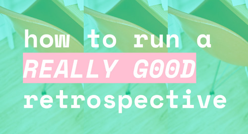 How to Run a Really Good Retrospective