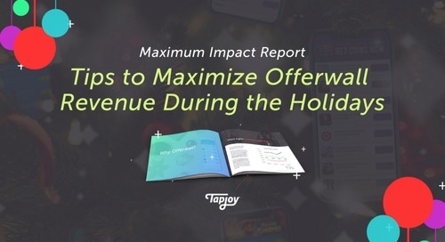 Maximum Impact Report — Tips to Maximize Offerwall Revenue During the Holidays