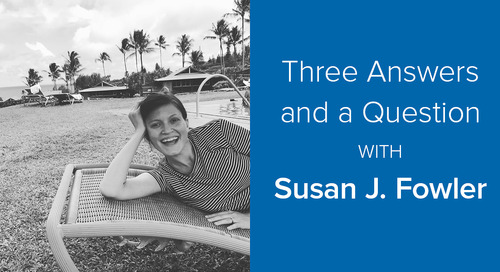 3 Answers and A Question with Susan J. Fowler