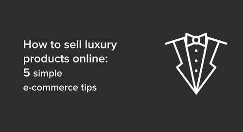 How to sell luxury products online: 5 simple e-commerce tips