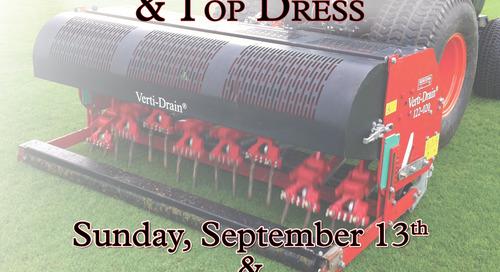 Verti-Drain Greens  & Top Dress ~ Sept. 13th & 14th