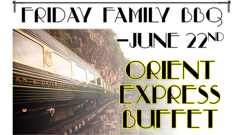Friday Family BBQ ~ June 22nd ~ Orient Express Buffet