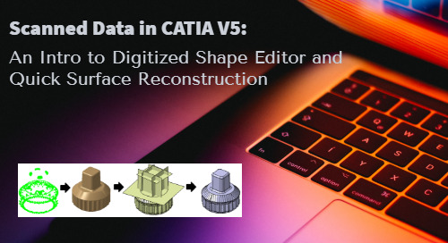 Scanned Data in CATIA V5: An Intro to Digitized Shape Editor and Quick Surface Reconstruction