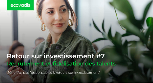Retour sur investissement #7 : Recrutement et fidélisation des talents