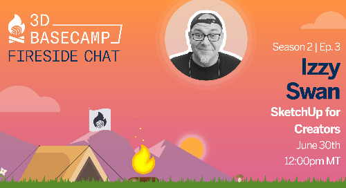 Fireside Chat Series, Season 2 - Episode 3: SketchUp For Creators