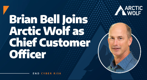 Arctic Wolf Names Brian Bell as Chief Customer Officer