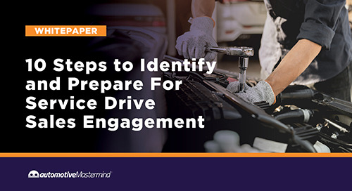 10 Steps to Identify and Prepare For Service Drive Sales Engagement