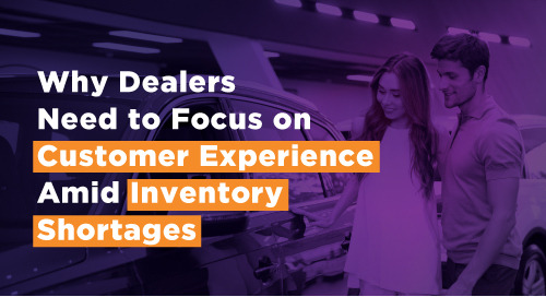 Why Dealers Need to Focus on Customer Experience Amid Inventory Shortages