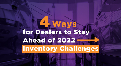 4 Ways for Auto Dealers to Stay Ahead of 2022 Inventory Challenges
