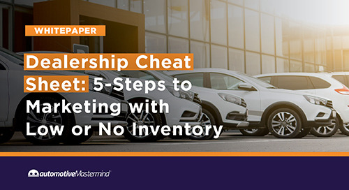 Dealership Cheat Sheet: 5-Steps to Marketing with Low or No Inventory