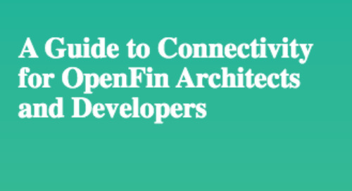 A Guide to Connectivity for OpenFin Architects and Developers