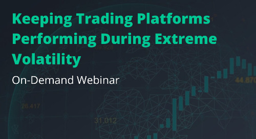 On-Demand Webinar: Keeping Trading Platforms Performing During Extreme Volatility