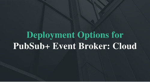 Deployment Options for PubSub+ Event Broker: Cloud
