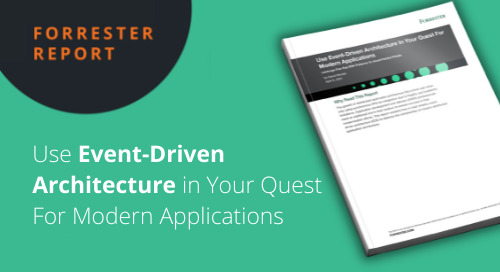 Forrester Report: Use Event-Driven Architecture In Your Quest For Modern Applications