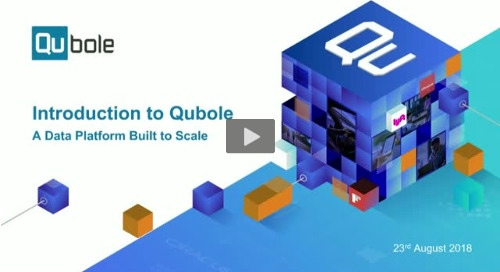 Introduction to Qubole: A Data Platform Built To Scale