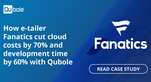 How e-tailer Fanatics cut cloud costs by 70% and development time by 60% with Qubole