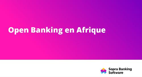 Les dernières informations à propos de l'open banking sur le marché africain.