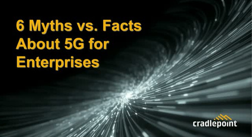 6 Myths vs. Facts About 5G for Enterprises