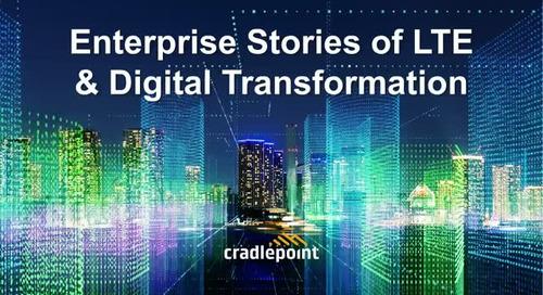 Enterprise Stories of LTE & Digital Transformation
